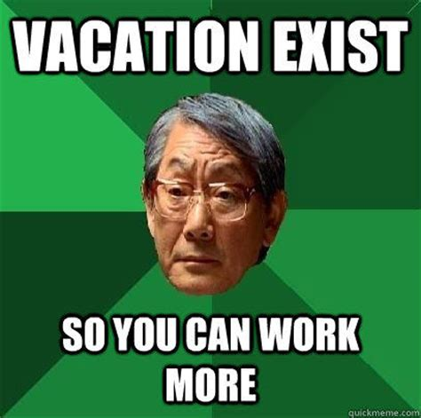 Meme Vacation - vacation exist so you can work more quickmeme