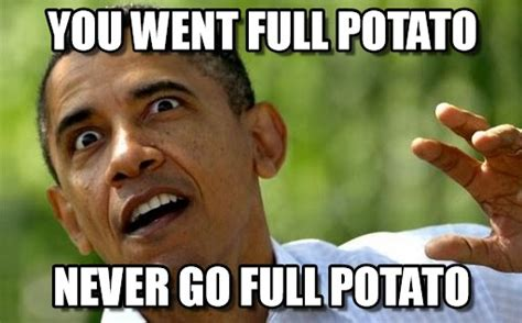 Potatoes Meme - potato memes image memes at relatably com