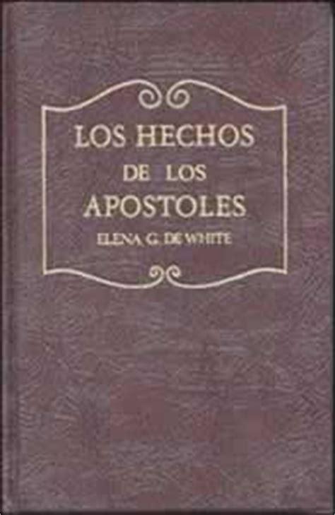 libro los hechos de los apostoles elena g de white egw hechos de los apostoles