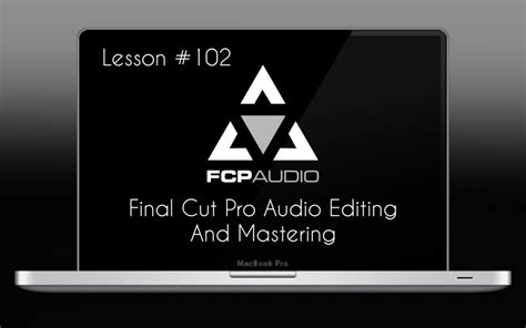 final cut pro no sound final cut pro audio editing and mastering fcp audio fcpx