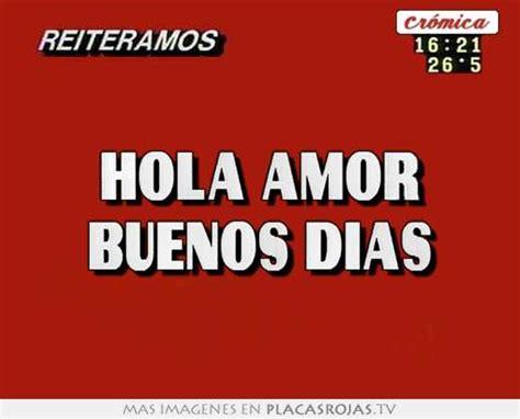 imagenes de hola amor buenos dias hola amor buenos dias placas rojas tv
