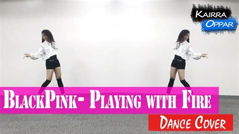 blackpink dance cover blackpink 불장난 playing with fire dance cover kairra