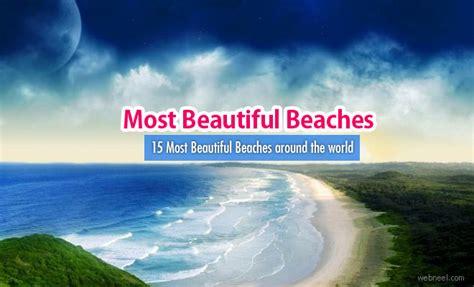 17 of the most beautiful beaches around the world fresh 15 most beautiful beaches around the world for enjoying