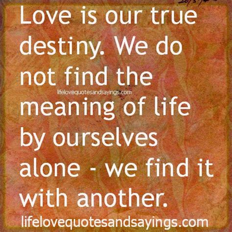 Destiny Love Quotes by Pics Photos Love Is Our True Destiny We Do Not Find The