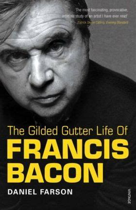 biography of francis bacon the gilded gutter life of francis bacon daniel farson