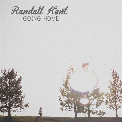 randall kent going home lyrics musixmatch