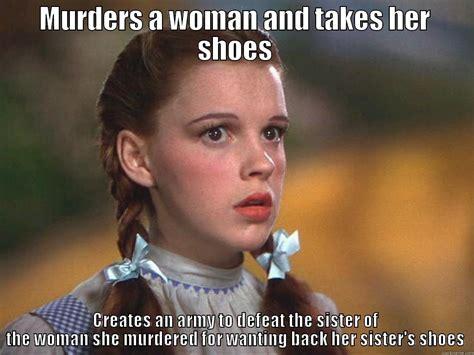 Dorothy Meme - scumbag dorothy quickmeme