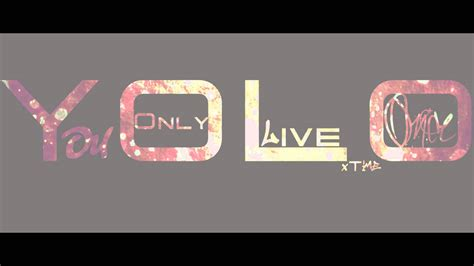 Yolo You Only Live Once yolo you only live once free wallpaper