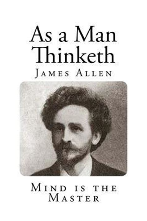 as a man thinketh as a man thinketh associate professor of philosophy james allen 9781495903090