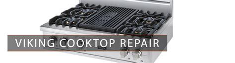 Viking Cooktop Repair viking repair service viking appliance repair los angeles