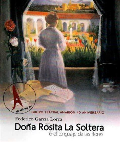 doa rosita la soltera torrevieja com informaci 243 n teatro do 241 a rosita la soltera o el lenguaje de las flores