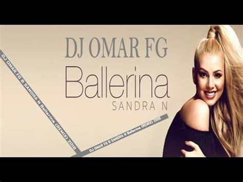 sandra n mp3 sandra n ballerina dj omar fg exclusive mix 2016