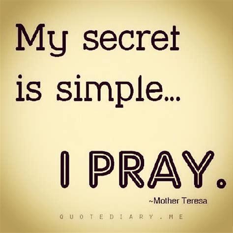 my secret quotes my secret is simple i pray wonderful words