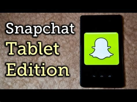 snapchat for android tablets install snapchat on a nexus 7 or any other android tablet how to