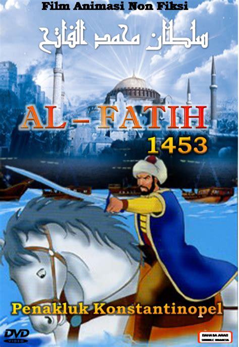 film yang islami film kartun islami quot sultan muhammad al fatih quot edisi