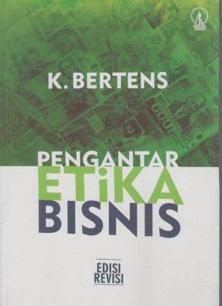 Etika Kbertens pengantar etika bisnis by k bertens