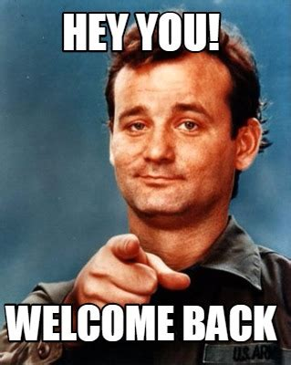 Welcome Back Meme - after a year maybe not a year i m finally back and i m