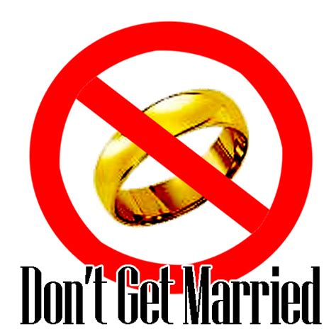 7 Reasons To Not Be Married by Don T Get Married Larry