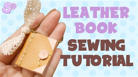 youtube tutorial sewing miniature leather book sewing tutorial youtube
