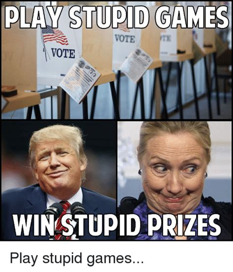 Play All The Games Meme - play stupid games vote win stupid prizes play stupid games