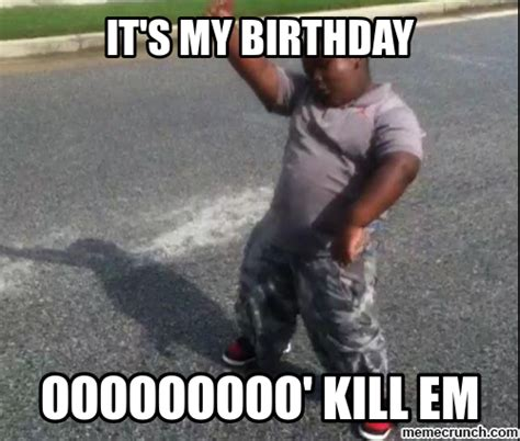My Birthday Meme - it s my birthday