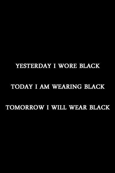i am the color me black black black and more black yesterday i wore black today