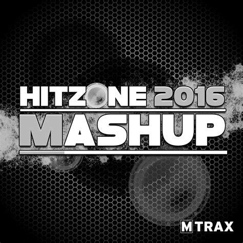 mashup song 2016 hitzone 2016 mashup mtrax fitness