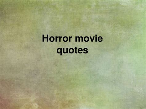 ghost film phrases horror movie quotes