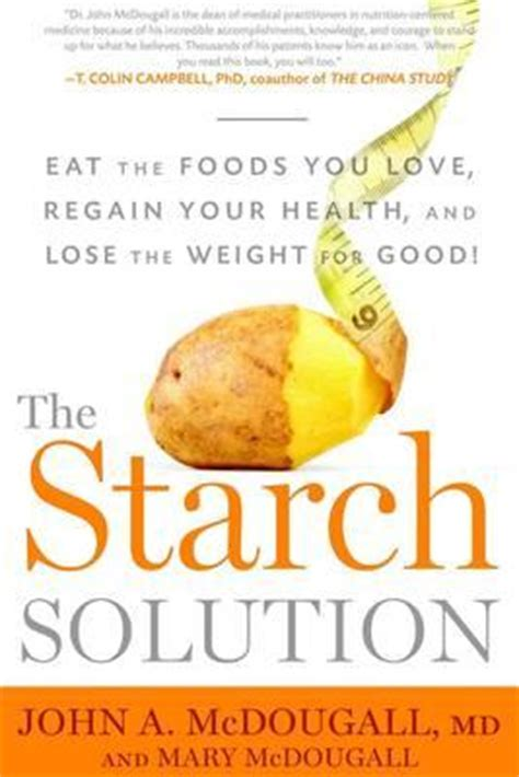 Pdf Starch Solution Regain Health Weight by The Starch Solution A Mcdougall 9781623360276