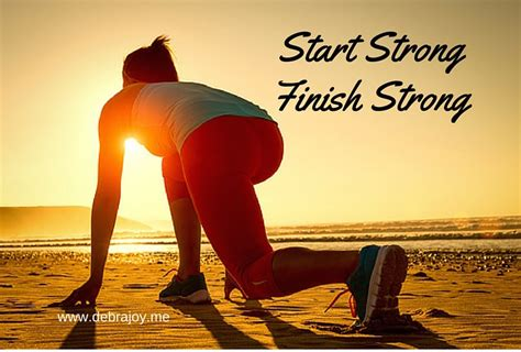 start strong and finish strong