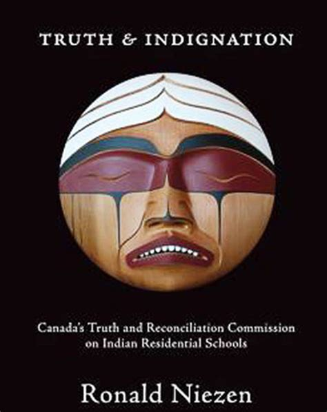 and indignation canada s and reconciliation commission on indian residential schools second edition teaching culture utp ethnographies for the classroom books book review trc not telling some truths