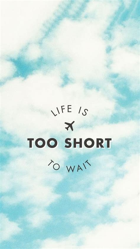 life wallpaper pinterest life is too short to wait beautiful quotes wallpapers for