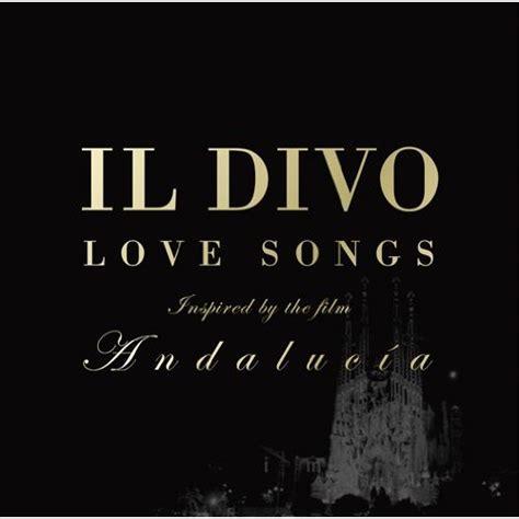 ll divo songs il divo romance musica il divo songs 2011 05 01 04