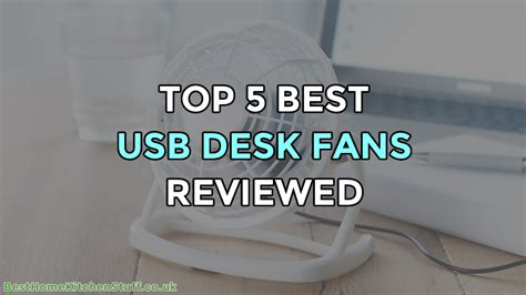 best usb desk fan top 5 best usb desk fans reviewed mini fan