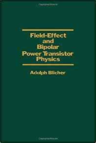 field effect transistor books field effect and bipolar power transistor physics adolph blicher 9780121058500 books