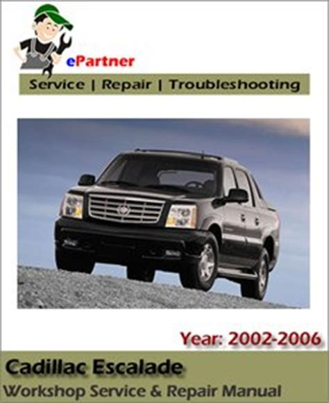 service repair manual free download 2006 cadillac escalade ext user handbook cadillac escalade service repair manual 2002 2006 automotive service repair manual