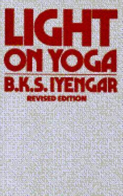 Light On Yoga The Bible Of Modern Yoga By B K