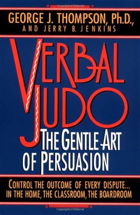 Pdf Verbal Judo Gentle Persuasion Updated by Ebook Verbal Judo The Gentle Of Persuasion Free Pdf