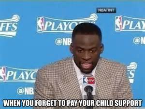 Child Support Meme - when you forget to pay your child support