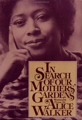 In Search Of Our Mothers Gardens Essay by In Search Of Our Mothers Gardens Womanist Prose Walker Madeleine Gyory