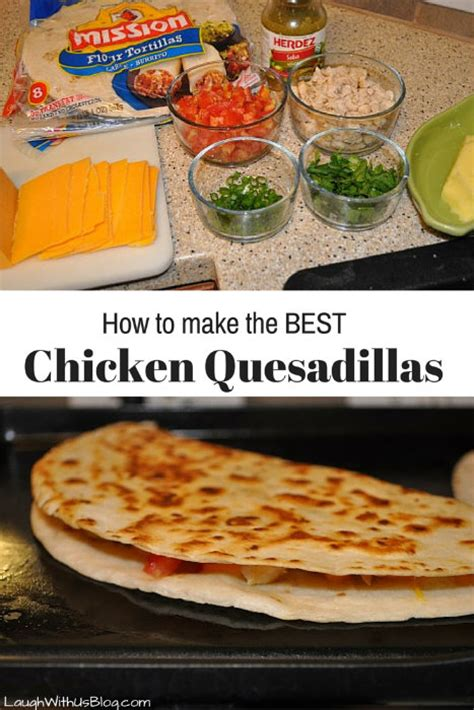 best quesadilla how to make the best chicken quesadillas