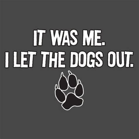 i let my dog eat me out confessions it was me i let the dogs out t shirt