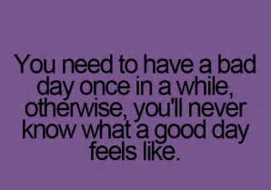 Bad Day Quotes A Bad Day Quotes Inspirational Quotes Quotesgram