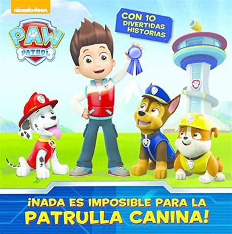paw patrol nada es libro de cuentos patrulla canina