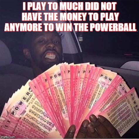 Play To Win Money - powerball imgflip
