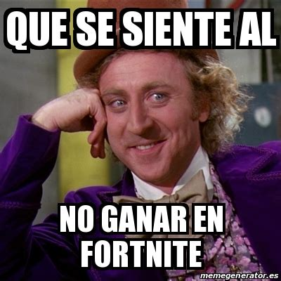 meme willy wonka que se siente al no ganar en fortnite