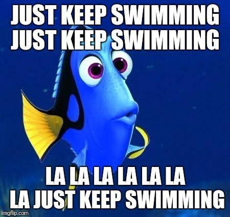 Just Keep Swimming Meme - dory imgflip