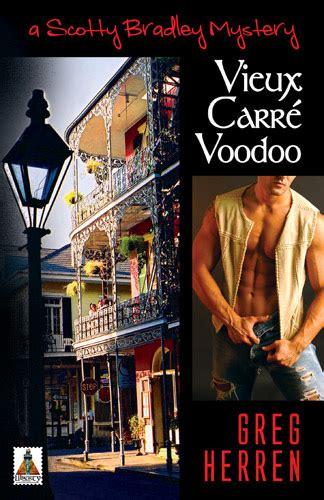 Pdf Garden District Greg Herren by Vieux Carre Voodoo By Greg Herren Bold Strokes Books