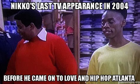 Meme Love And Hip Hop Atlanta - nikko s last tv appearance in 2004 before he came on to
