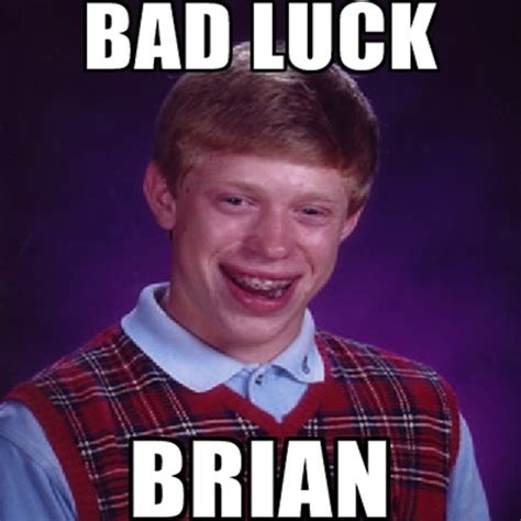 bad luck brian now